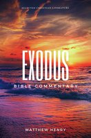 Exodus: Complete Bible Commentary Verse by Verse - Matthew Henry