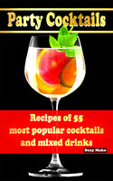 Party Cocktails, Recipes of 55 most popular cocktails and mixed drinks - Suzy Makó