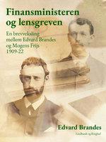 Finansministeren og lensgreven: en brevveksling mellem Edvard Brandes og Mogens Frijs 1909-22 - Edvard Brandes