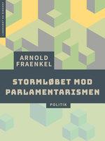 Stormløbet mod parlamentarismen - Arnold Fraenkel