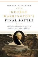 George Washington's Final Battle - Robert P. Watson