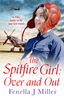 The Spitfire Girl: Over and Out - Fenella J Miller