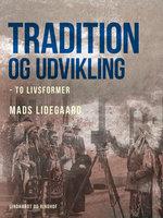 Tradition og udvikling – to livsformer - Mads Lidegaard