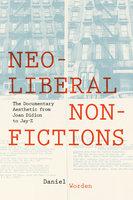 Neoliberal Nonfictions - Daniel Worden
