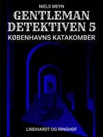Gentlemandetektiven 5: Københavns katakomber - Niels Meyn