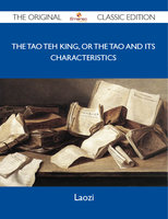 The Tao Teh King, or the Tao and its Characteristics - The Original Classic Edition - Laozi