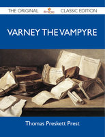 Varney The Vampyre - The Original Classic Edition - Thomas Preskett Prest
