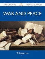 War and Peace - The Original Classic Edition - Leo Tolstoy