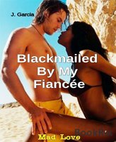 Blackmailed By My Fiancée - J. Garcia