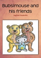 Bubsimouse and his friends - Siegfried Freudenfels