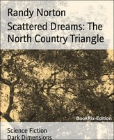 Scattered Dreams: The North Country Triangle - Randy Norton