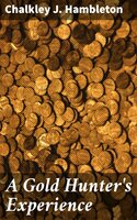 A Gold Hunter's Experience - Chalkley J. Hambleton