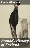 Froude's History of England - Charles Kingsley