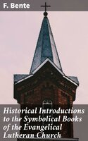 Historical Introductions to the Symbolical Books of the Evangelical Lutheran Church - F. Bente