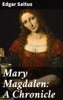 Mary Magdalen: A Chronicle - Edgar Saltus