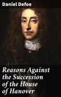 Reasons Against the Succession of the House of Hanover - Daniel Defoe