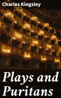 Plays and Puritans - Charles Kingsley