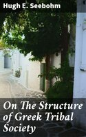 On The Structure of Greek Tribal Society - Hugh E. Seebohm