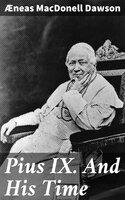 Pius IX. And His Time - Æneas MacDonell Dawson