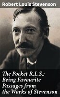 The Pocket R.L.S.: Being Favourite Passages from the Works of Stevenson - Robert Louis Stevenson
