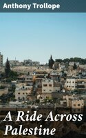 A Ride Across Palestine - Anthony Trollope