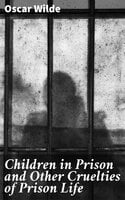 Children in Prison and Other Cruelties of Prison Life - Oscar Wilde