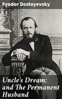 Uncle's Dream; and The Permanent Husband - Fyodor Dostoyevsky