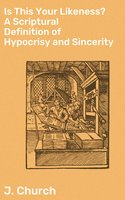 Is This Your Likeness? A Scriptural Definition of Hypocrisy and Sincerity - J. Church