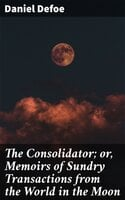 The Consolidator; or, Memoirs of Sundry Transactions from the World in the Moon - Daniel Defoe