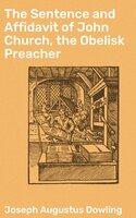 The Sentence and Affidavit of John Church, the Obelisk Preacher - Joseph Augustus Dowling