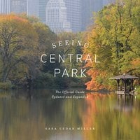 Seeing Central Park: The Official Guide Updated and Expanded - Sara Cedar Miller