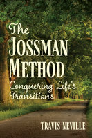 The Jossman Method: Conquering Life's Transitions - Travis Neville