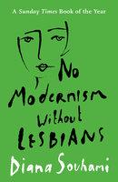 No Modernism Without Lesbians - Diana Souhami