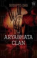 The Aryabhata Clan - Sudipto Das