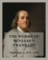 The Works of Benjamin Franklin, Volume 7 - Benjamin Franklin