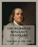 The Works of Benjamin Franklin, Volume 12 - Benjamin Franklin