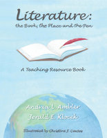 Literature – The Book, the Place and the Pen: A Teaching Resource Book - Andrea L. Ambler