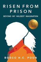 Risen From Prison - Bosco H. C. Poon
