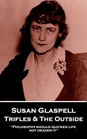 Trifles & The Outside - Susan Glaspell