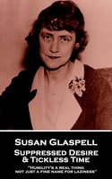 Suppressed Desire & Tickless Time - Susan Glaspell, George Cram Cook