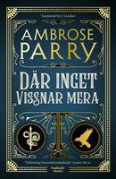 Där inget vissnar mera - Ambrose Parry