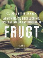 Anvisning til nedplukning, opbevaring og anvendelse af frugt - C. Matthiesen