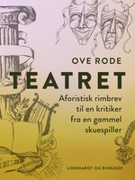 Teatret. Aforistisk rimbrev til en kritiker fra en gammel skuespiller - Ove Rode