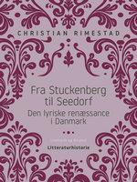 Fra Stuckenberg til Seedorf. Den lyriske renæssance i Danmark - Christian Rimestad