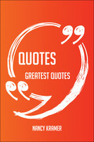 Quotes Greatest Quotes - Quick, Short, Medium Or Long Quotes. Find The Perfect Quotes Quotations For All Occasions - Spicing Up Letters, Speeches, And Everyday Conversations. - Nancy Kramer
