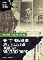 """For """"at fremme og opretholde den fuldkomne borgersikkerhed"""". Om oprettelsen af Københavns Politiret i 1793 - Henrik Stevnsborg"""
