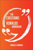 The Cristiano Ronaldo Handbook - Everything You Need To Know About Cristiano Ronaldo - Charles Summers