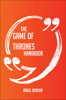 The Game of Thrones Handbook - Everything You Need To Know About Game of Thrones - Angel Benson
