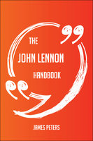 The John Lennon Handbook - Everything You Need To Know About John Lennon - James Peters