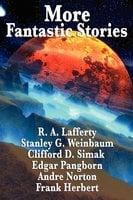 More Fantastic Stories - Andre Norton, Frank Herbert, Clifford D. Simak, Stanley G. Weinbaum, R.A. Lafferty, Edgar Pangborn, Carl Jacobi